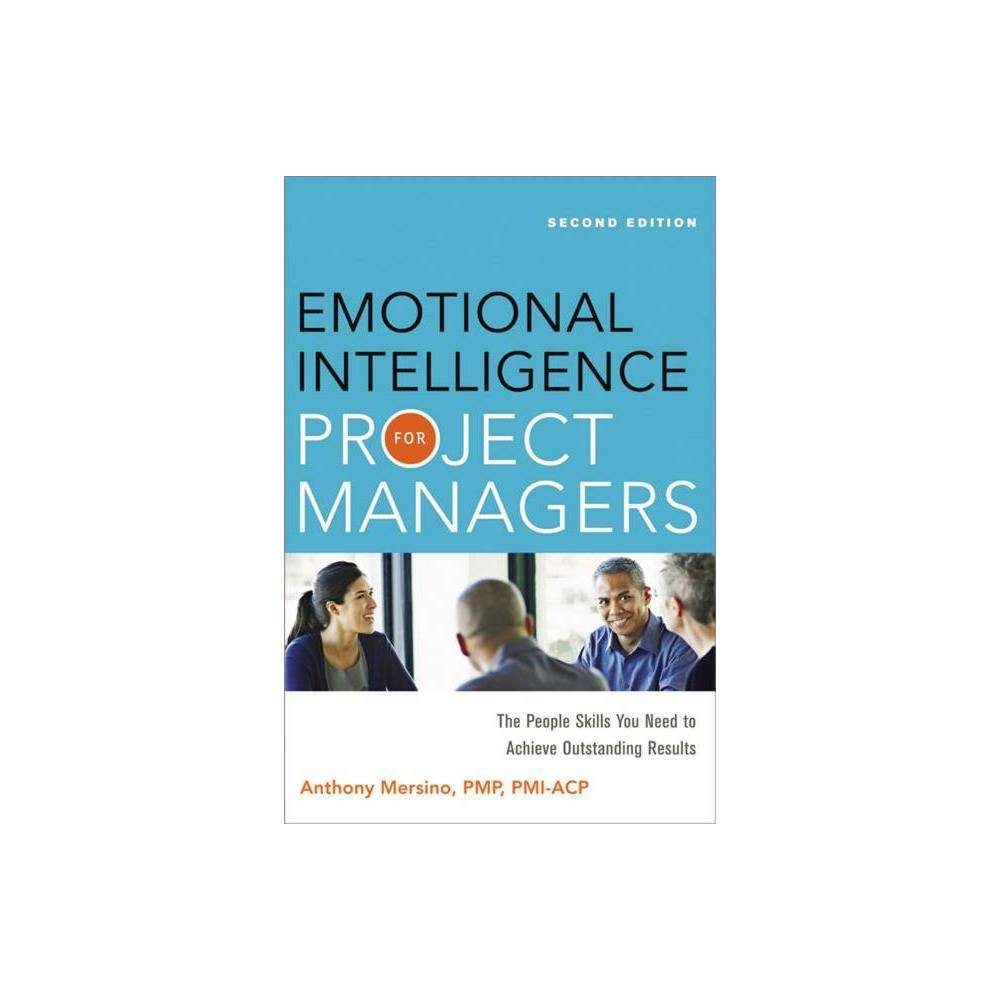 Emotional Intelligence for Project Managers - 2 Edition by Anthony Mersino (Paperback) Praise for the first edition of Emotional Intelligence for Project Managers  A well-structured, easy read that delivers results . . . a worthy investment, particularly for aspiring or current project management professionals.  -- PM World Today magazine  It's the book I wished I'd written. If you don't own a copy, go out and get one. -- Elizabeth Harrin, pm4girls.com Without good people management skills, even the most carefully planned project can fall apart in a flash. And managing people effectively means more than just keeping them in line: It means using finely tuned interpersonal skills and astutely reading emotional cues to get the job done right and on time. According to the latest research, an astounding 70 to 80 percent of management success rests on this kind of  emotional intelligence  (EQ). Even if you already recognize the important role of EQ in the workplace, this book will help you take your understanding to the next level. Real-world examples of EQ in action, as well as checklists, self-assessments, and worksheets, will guide you through the process of building real rapport with your team. You'll learn how to: Establish the kind of high-energy approach that attracts top performers - Develop empathetic listening skills - Encourage flexibility and collaboration among team members - Deal productively with change, blame, stress, and criticism - Leverage emotional information to make better decisions The second edition of this indispensable guide provides new tips on using EQ to lead and coach Agile Teams, and explores the concept of Servant Leadership, which enhances productivity by promoting emotional connection with your staff. Also included in this edition are expanded sections on self-awareness, self-management, and self-care, because before you can build and lead a winning team, you need to understand and nurture yourself. The keen insights and practical tools you'll find here will help you transform your results from  good enough  to  beyond expectations --all by improving your ability to read between the emotional lines. Improve your EQ and you'll soon be getting the best work out of everyone involved--including yourself. Anthony Mersino, Pmp, Pmi-Acp is an Agile Transformation Coach and IT Program Manager with more than 27 years of experience. He has delivered large-scale business solutions to clients that include Abbot Labs, Ibm, Unisys, Aramark, and Wolters Kluwer, and provided Enterprise Agile Coaching for The Carlyle Group, Bank of America, Hayneedle, and Blue Cross Blue Shield of North Dakota.