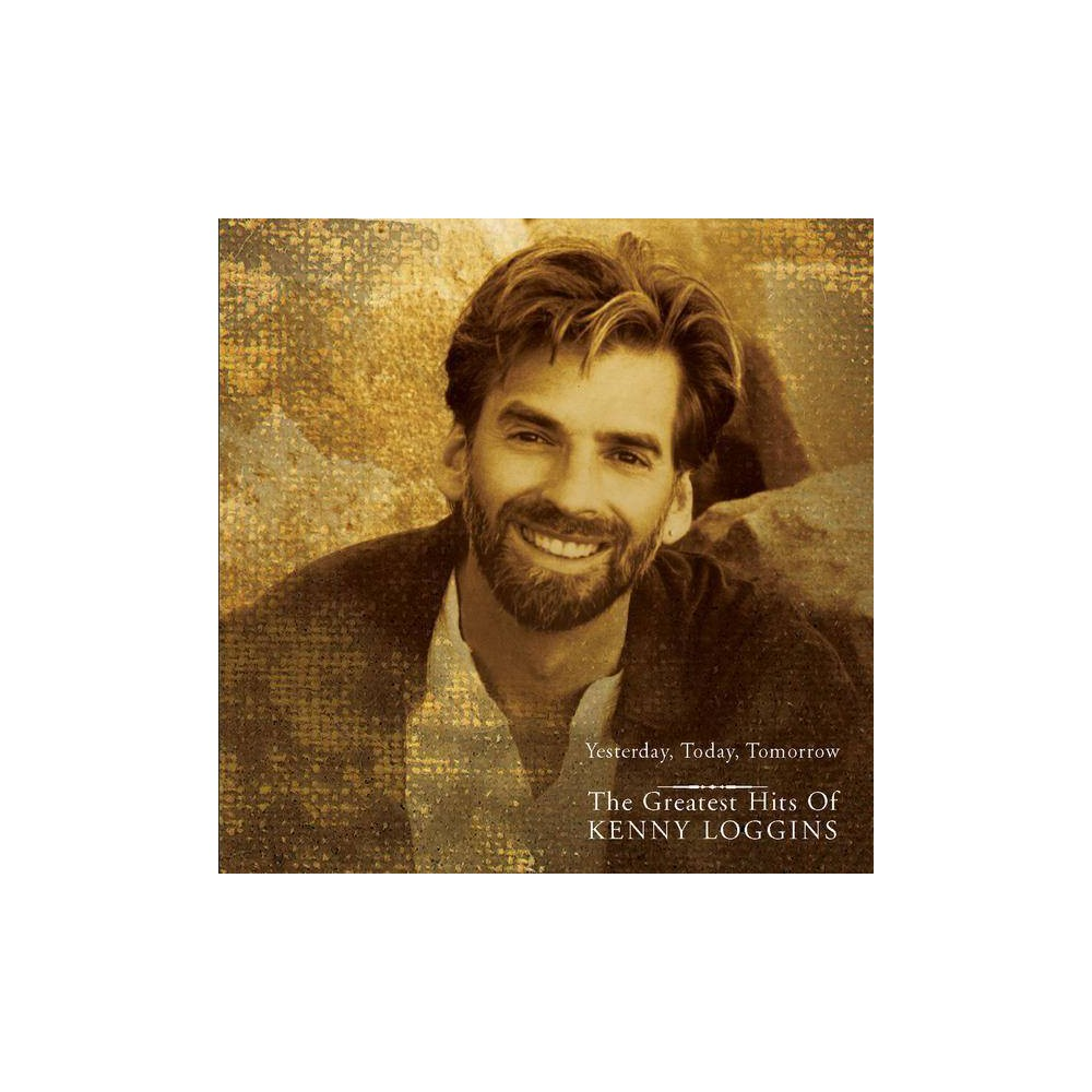 Kenny Loggins - Yesterday Today Tomorrow - The Greatest Hits of Kenny Loggins (CD) Reviews