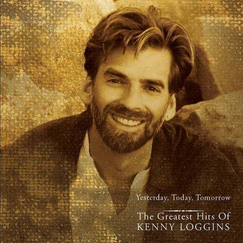 Kenny Loggins - Yesterday, Today, Tomorrow: The Greatest Hits of Kenny Loggins (CD) - image 1 of 1