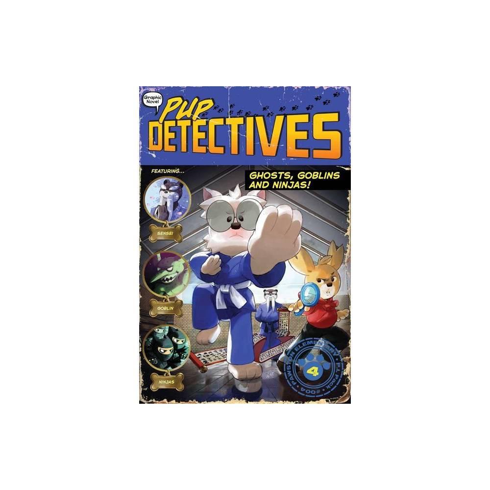 Ghosts Goblins And Ninjas Volume 4 Pup Detectives By Felix Gumpaw Paperback