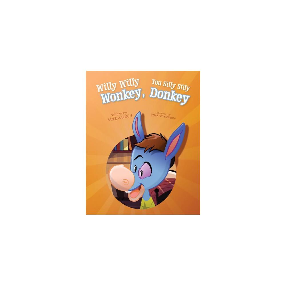 Willy Willy Wonkey, You Silly Silly Donkey - by Pamela Lynch (Hardcover) Willy Willy Wonkey, You Silly Silly Donkey - by Pamela Lynch (Hardcover)