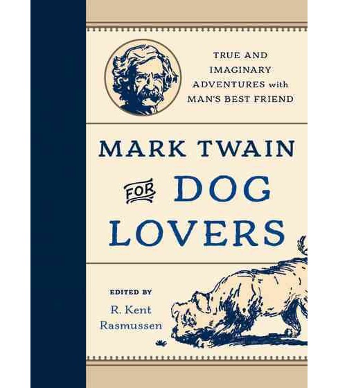 Mark Twain for Dog Lovers : True and Imaginary Adventures With Man's Best Friend (Hardcover) - image 1 of 1