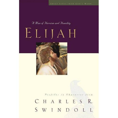 Elijah - (Great Lives from God's Word) by  Charles R Swindoll (Paperback) - image 1 of 1