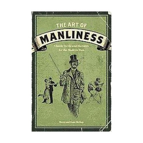 art of manliness classic skills and manners for the modern man