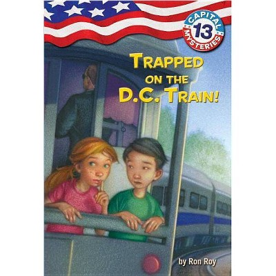 Trapped on the D.C. Train! - (Capital Mysteries (Quality)) by  Ron Roy (Paperback)