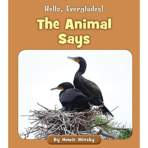 The Animal Says - (Hello, Everglades!) by  Howie Minsky (Paperback) - image 1 of 1