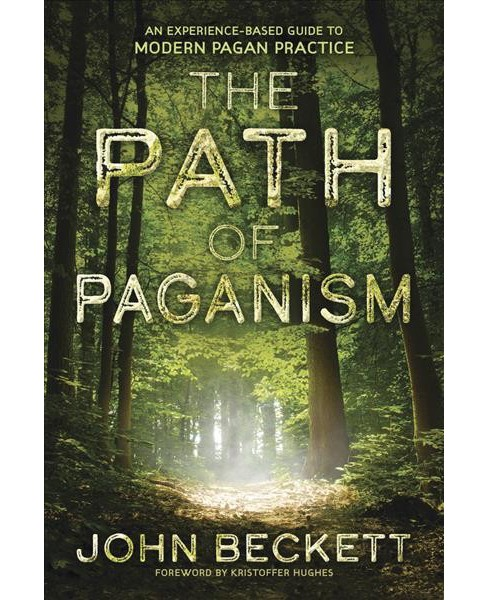 Path of Paganism : An Experience-based Guide to Modern Pagan Practice (Paperback) (John Beckett) - image 1 of 1