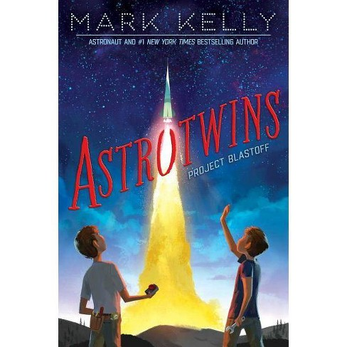 Astrotwins -- Project Blastoff - by  Mark Kelly (Paperback) - image 1 of 1
