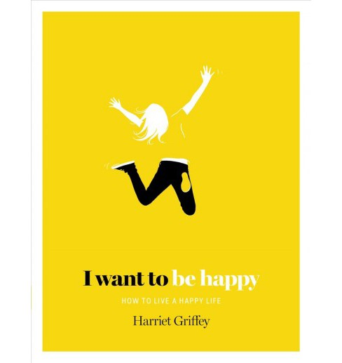 I Want to Be Happy : How to Live a Happy Life (Hardcover) (Harriet Griffey) - image 1 of 1
