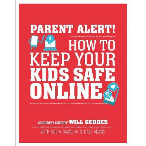 Parent Alert: How to Keep Your Kids Safe Online - by  Will Geddes & Nadia Sawalha & Kaye Adams - image 1 of 1
