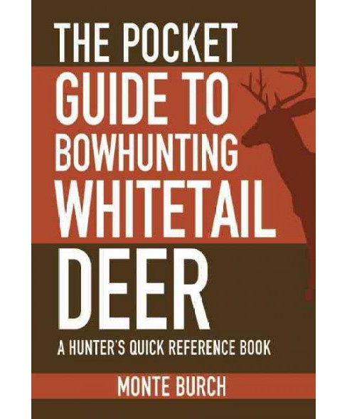 Pocket Guide to Bowhunting Whitetail Deer : A Hunter's Quick Reference Book (Reprint) (Paperback) (Monte - image 1 of 1