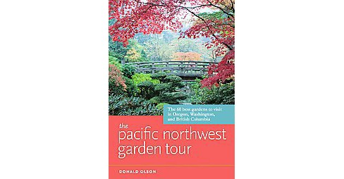 The Pacific Northwest Garden Tour (Paperback) - image 1 of 1