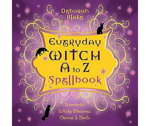 Everyday Witch A to Z Spellbook : Wonderfully Witchy Blessings, Charms & Spells (Paperback) (Deborah - image 1 of 1