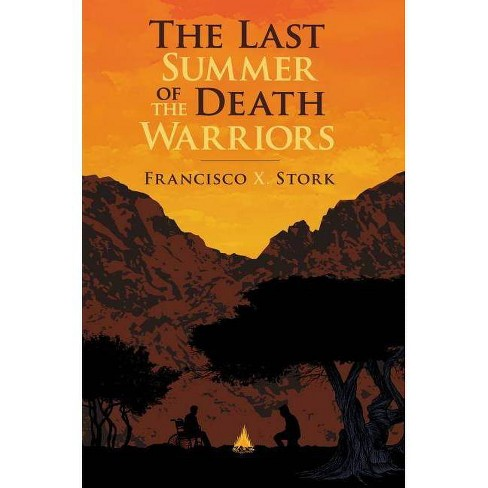 The Last Summer of the Death Warriors - by  Francisco Stork & Francisco X Stork (Hardcover) - image 1 of 1
