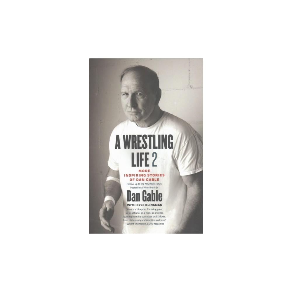 Wrestling Life : More Inspiring Stories of Dan Gable (Vol 2) (Hardcover)