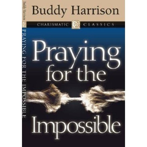 Praying for the Impossible - (Charismatic Classics) by  Buddy Harrison (Paperback) - image 1 of 1