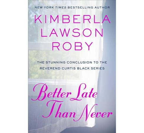 Better Late Than Never -  (Curtis Black) by Kimberla Lawson Roby (Hardcover) - image 1 of 1