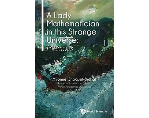 Lady Mathematician in this Strange Universe : Memoirs -  by Yvonne Choquet-Bruhat (Hardcover) - image 1 of 1
