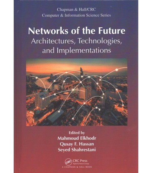 Networks of the Future : Architectures, Technologies, and Implementations (Hardcover) - image 1 of 1
