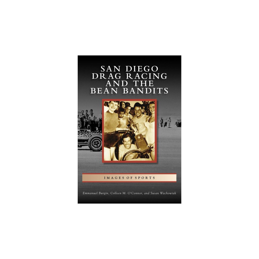 San Diego Drag Racing and the Bean Bandits (Paperback) (Emmanuel Burgin & Colleen M. Ou2019connor &