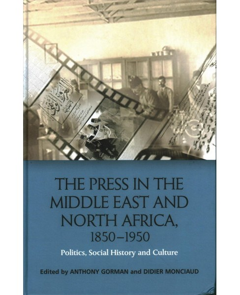 Press in the Middle East and North Africa 1850-1950 : Politics, Social History and Culture - (Hardcover) - image 1 of 1