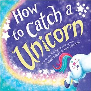 How to Catch a Unicorn - (How to Catch)by Adam Wallace (Hardcover)
