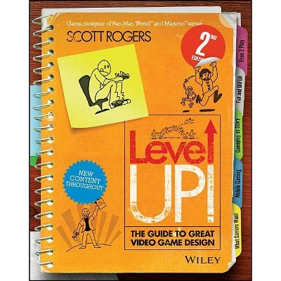 Level Up! the Guide to Great Video Game Design - 2nd Edition by  Scott Rogers (Paperback)