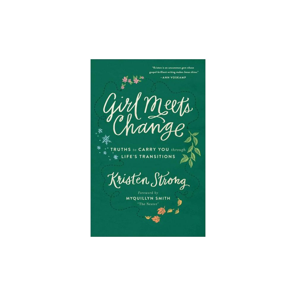 Girl Meets Change : Truths to Carry You Through Life's Transitions (Paperback) (Kristen Strong)