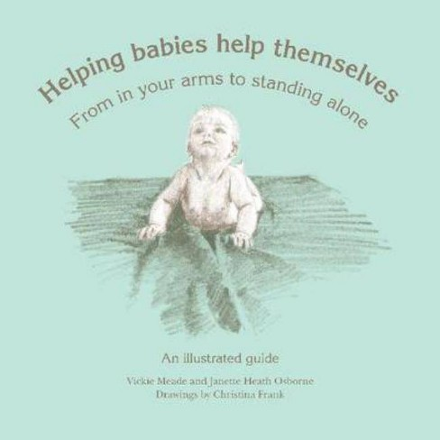 Helping Babies Help Themselves - by  Vickie Meade & Janette Heath Osborne (Paperback) - image 1 of 1