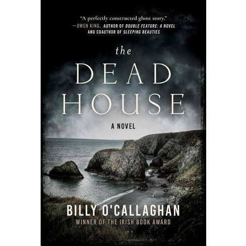 The Dead House - by  Billy O'Callaghan (Paperback) - image 1 of 1
