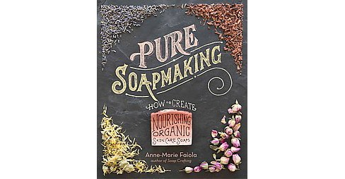 Pure Soapmaking : How to Create Nourishing, Natural Skin Care Soaps (Hardcover) (Anne-Marie Faiola) - image 1 of 1