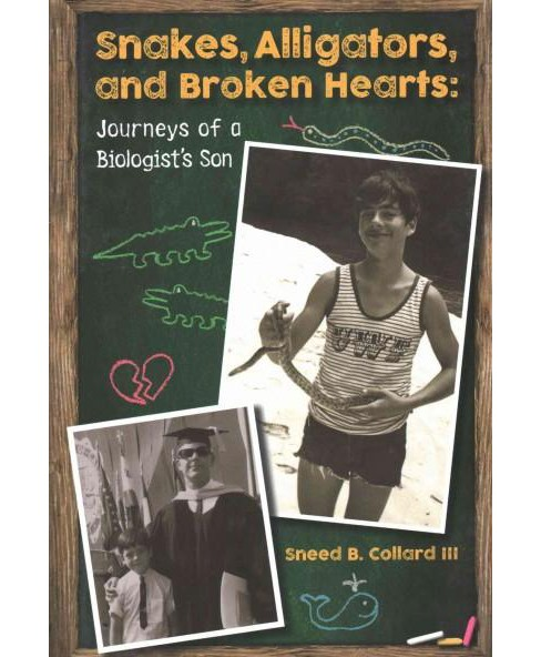Snakes, Alligators, and Broken Hearts : Journeys of a Biologist's Son (Hardcover) (Sneed B. Collard) - image 1 of 1