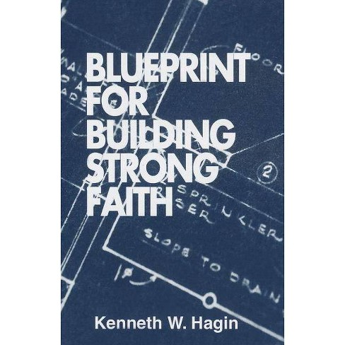 Blueprint for Building Strong Faith - by  Kenneth E Hagin (Paperback) - image 1 of 1