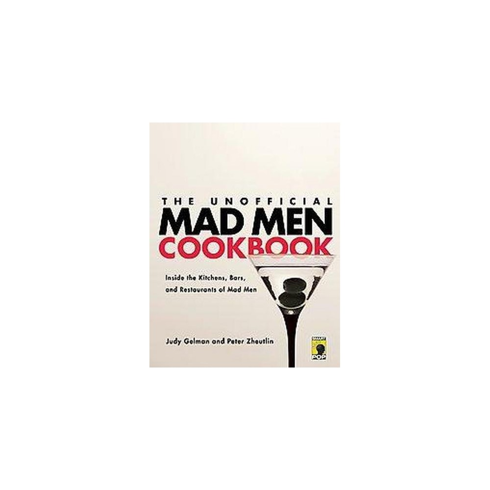 Unofficial Mad Men Cookbook : Inside the Kitchens, Bars, and Restaurants of Mad Men (Paperback) (Judy
