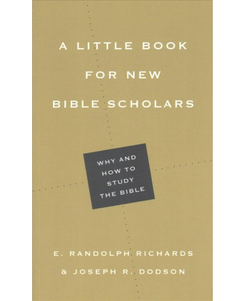 Little Book for New Bible Scholars (Paperback) (E. Randolph Richards & Joseph R. Dodson) - image 1 of 1