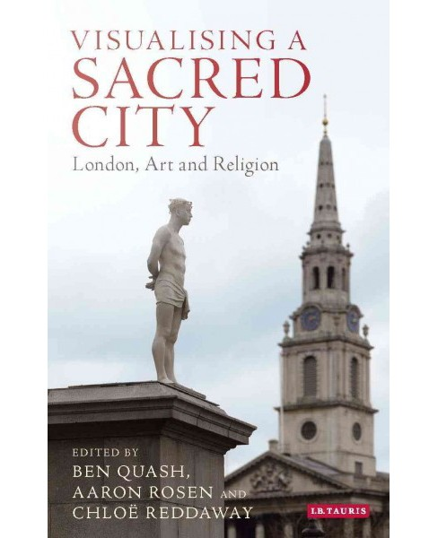 Visualising a Sacred City : London, Art and Religion (Hardcover) - image 1 of 1