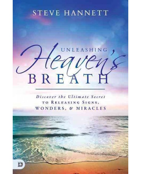 Unleashing Heaven's Breath : Discover the Ultimate Secret to Releasing Signs, Wonders, and Miracles - image 1 of 1