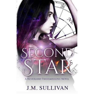 Second Star - (Neverland Transmissions Novel) by  J M Sullivan (Paperback)