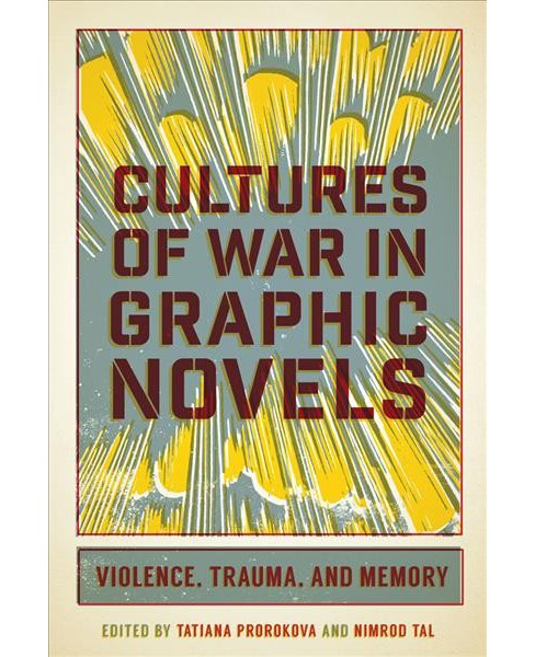Cultures of War in Graphic Novels : Violence, Trauma, and Memory -  (Hardcover) - image 1 of 1