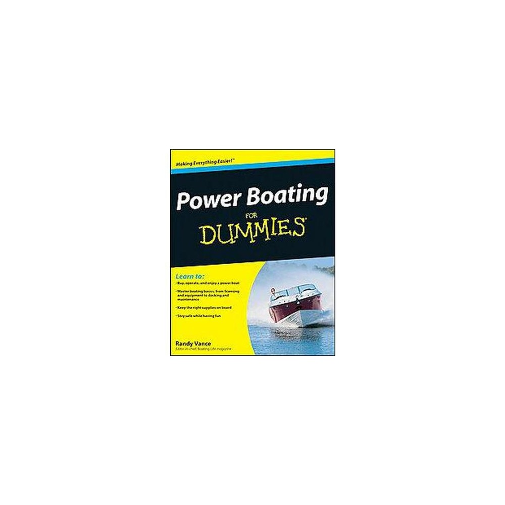 Power Boating for Dummies (Paperback) (Randy Vance) Power Boating For Dummies is a guide to power boating for both new and experienced boaters. It advises readers of necessary boating supplies, safety concerns and equipment, accessories, and includes locations of boating facilities, and how to safely pilot the ship.