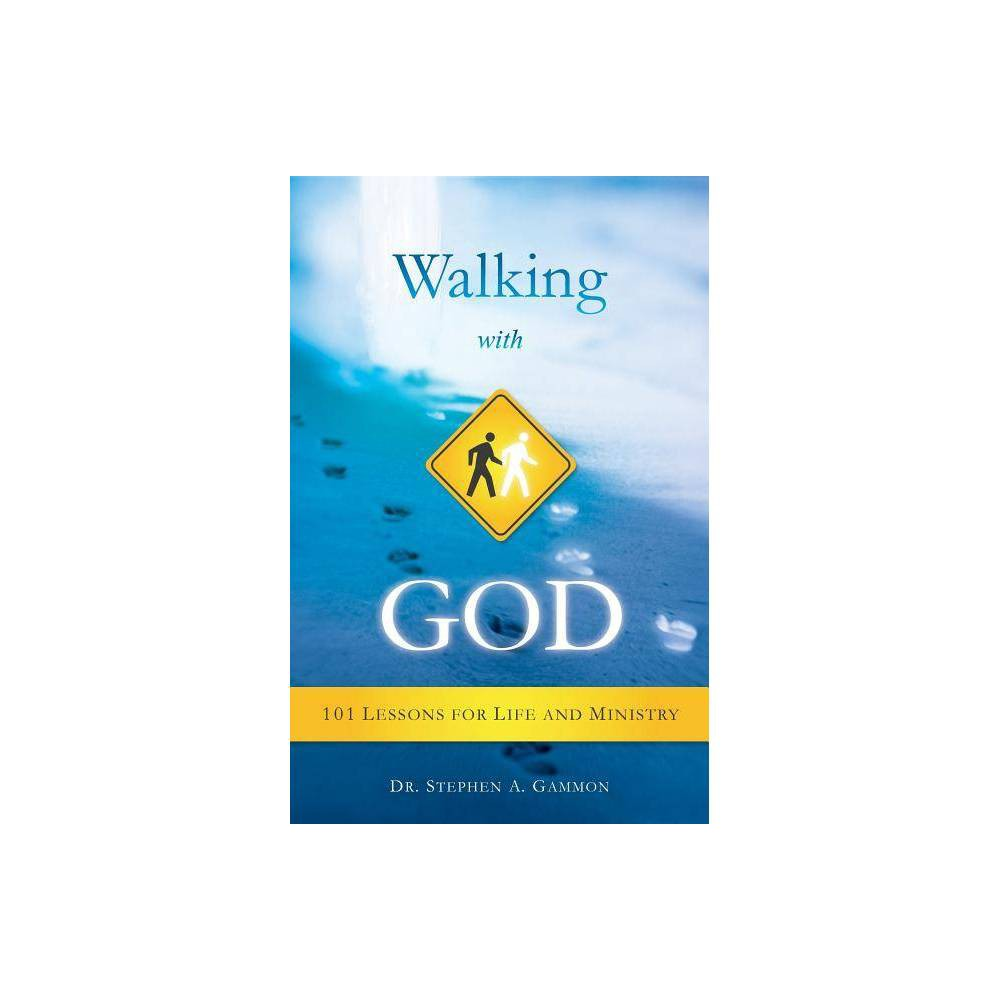 Walking With God By Stephen A Gammon Paperback
