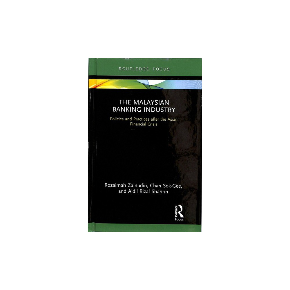 Malaysian Banking Industry : Policies and Practices After the Asian Financial Crisis - (Hardcover)