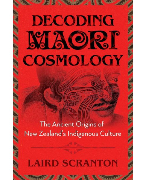 Decoding Maori Cosmology : The Ancient Origins of New Zealand's Indigenous Culture -  (Paperback) - image 1 of 1