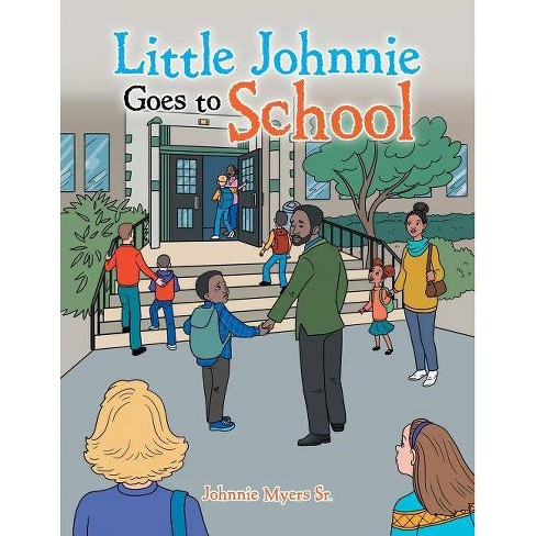 Little Johnnie Goes to School - by  Johnnie Myers Sr (Paperback) - image 1 of 1