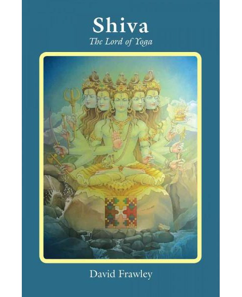 Shiva : The Lord of Yoga (Paperback) (Dr. David Frawley) - image 1 of 1