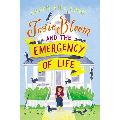 Josie Bloom and the Emergency of Life - by  Susan Hill Long (Hardcover) - image 1 of 1