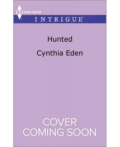 Hunted -  (Harlequin Intrigue Series) by Cynthia Eden (Paperback) - image 1 of 1