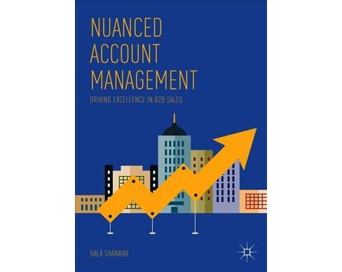Nuanced Account Management : Driving Excellence in B2B Sales -  by Bala Shankar (Paperback) - image 1 of 1