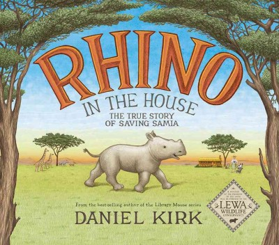 Rhino in the House : The Story of Saving Samia (School And Library)(Daniel Kirk)