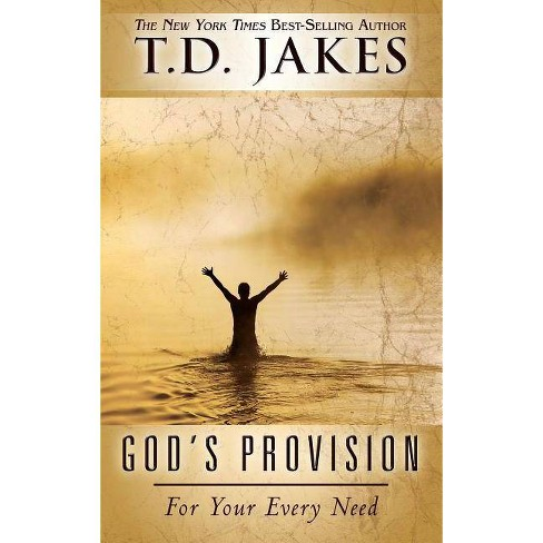 God's Provision for Your Every Need - by  T D Jakes (Paperback) - image 1 of 1